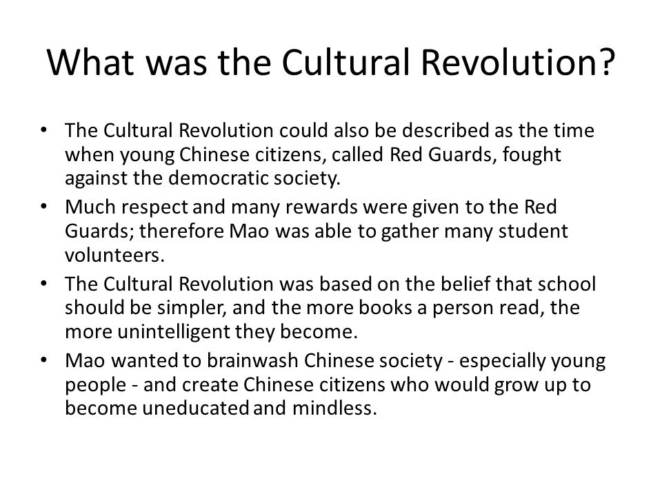 What was the Cultural Revolution? The Cultural Revolution could also be described as the time when young Chinese citizens, called Red Guards, fought a