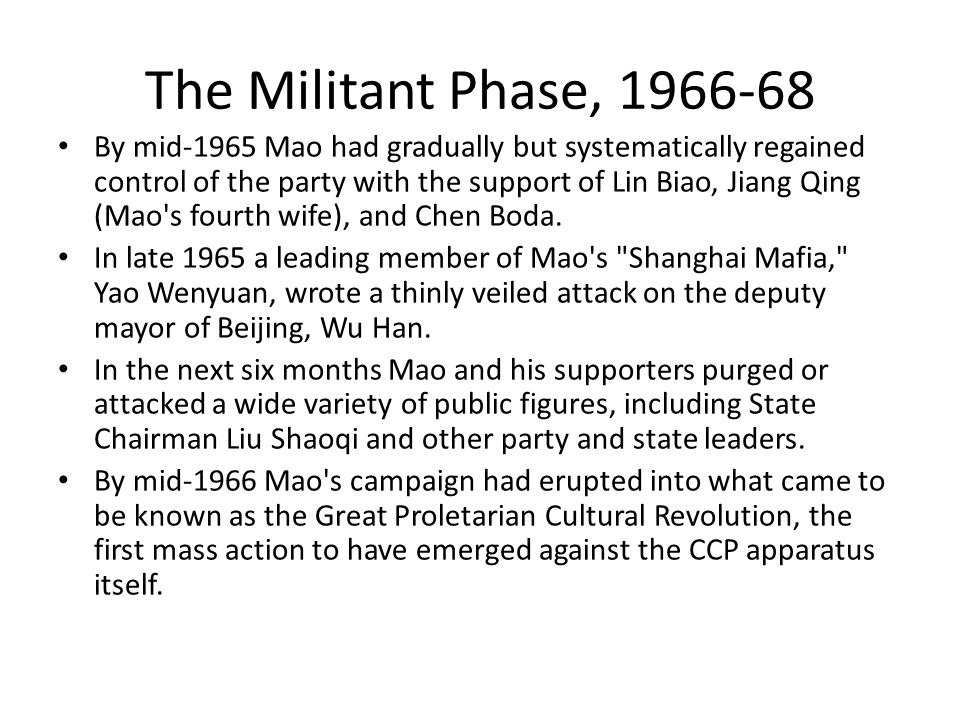The Militant Phase, 1966-68 By mid-1965 Mao had gradually but systematically regained control of the party with the support of Lin Biao, Jiang Qing (M