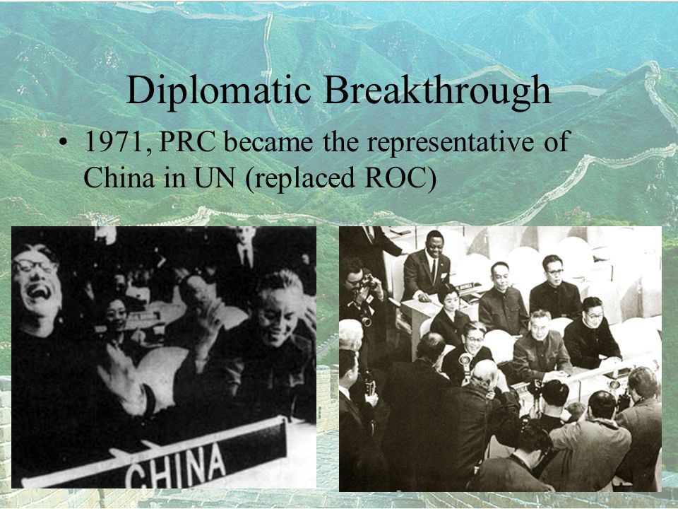 Diplomatic Breakthrough 1971, PRC became the representative of China in UN (replaced ROC)