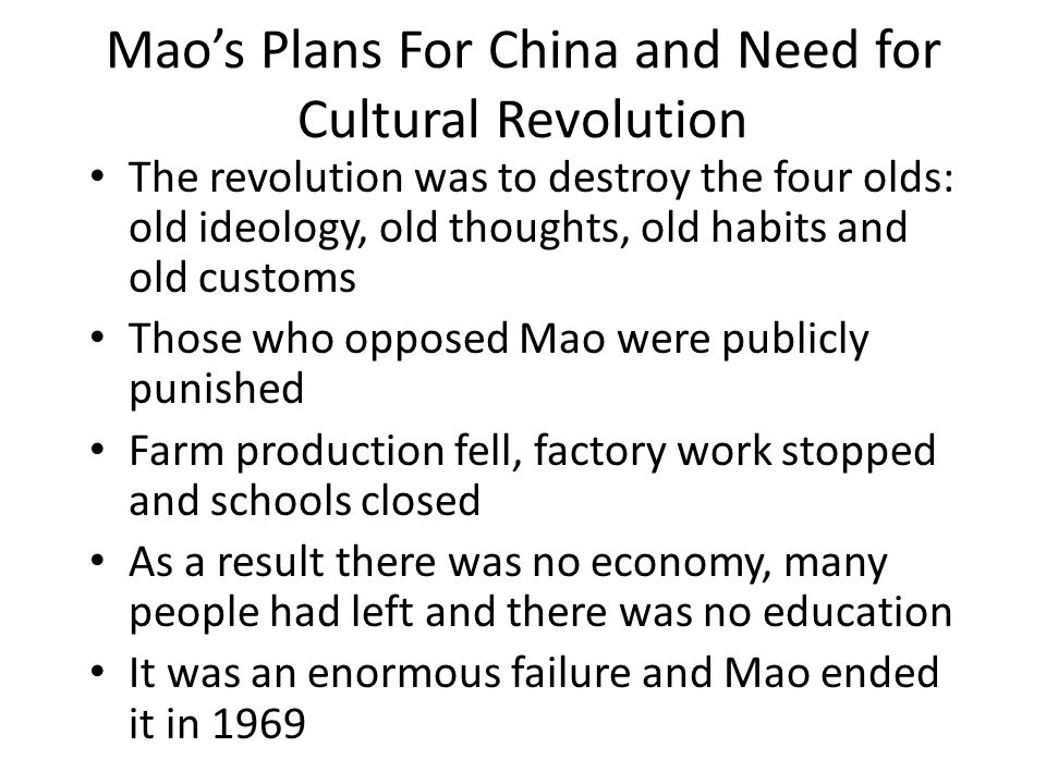 Mao's Plans For China and Need for Cultural Revolution The revolution was to destroy the four olds: old ideology, old thoughts, old habits and old cus