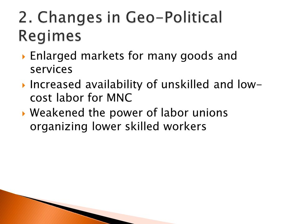  Enlarged markets for many goods and services  Increased availability of unskilled and low- cost labor for MNC  Weakened the power of labor unions organizing lower skilled workers