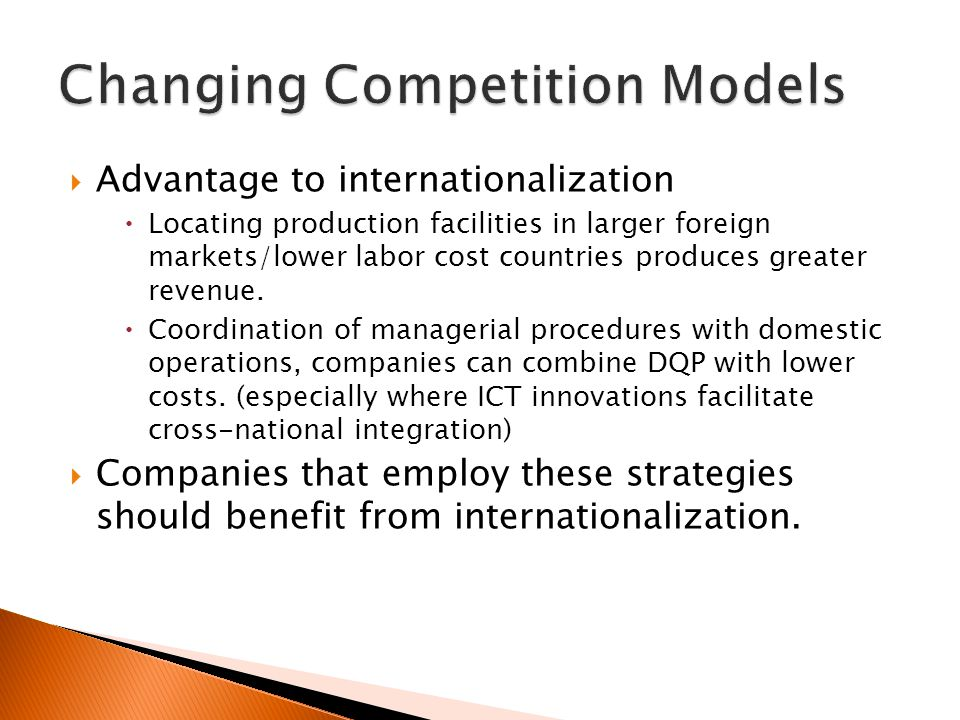  Advantage to internationalization  Locating production facilities in larger foreign markets/lower labor cost countries produces greater revenue.