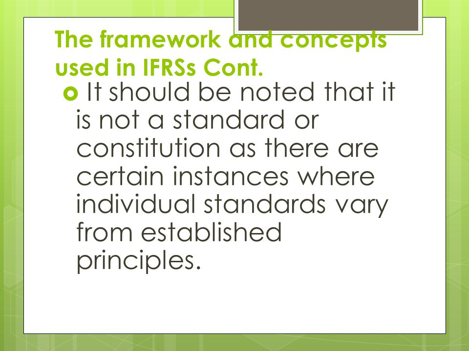 The framework and concepts used in IFRSs Cont.