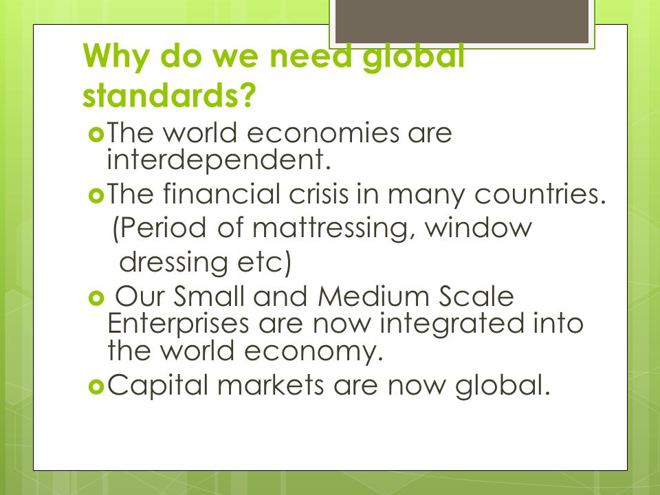 Why do we need global standards.  The world economies are interdependent.