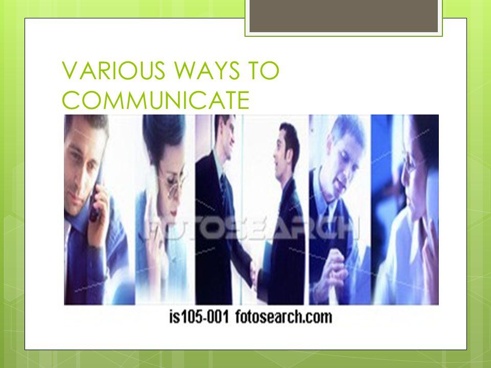 VARIOUS WAYS TO COMMUNICATE