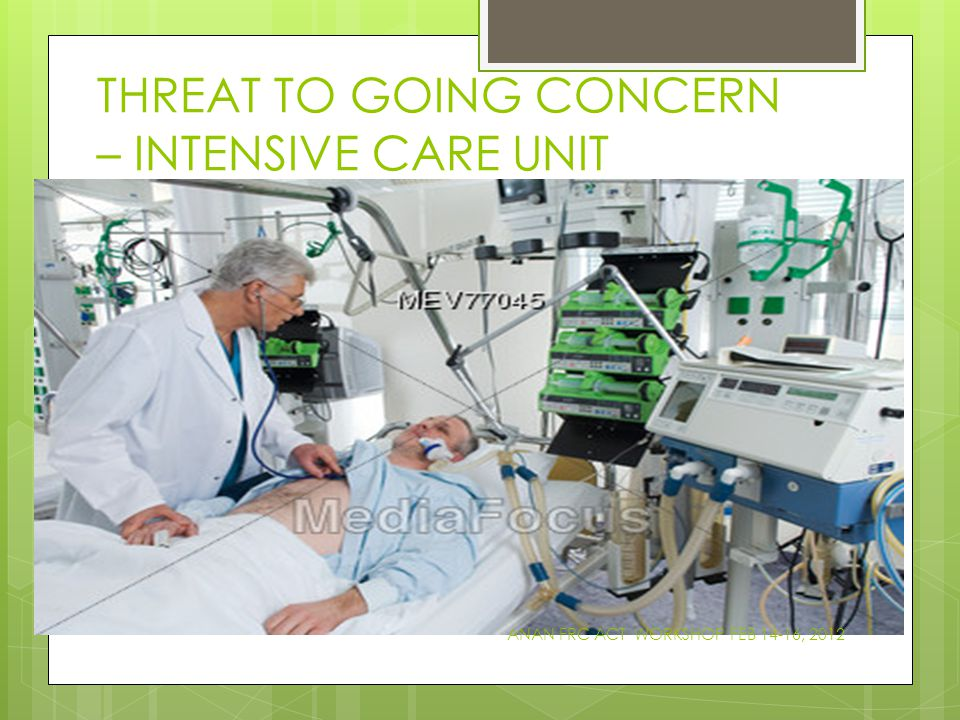 THREAT TO GOING CONCERN – INTENSIVE CARE UNIT ANAN FRC ACT WORKSHOP FEB 14-16, 2012