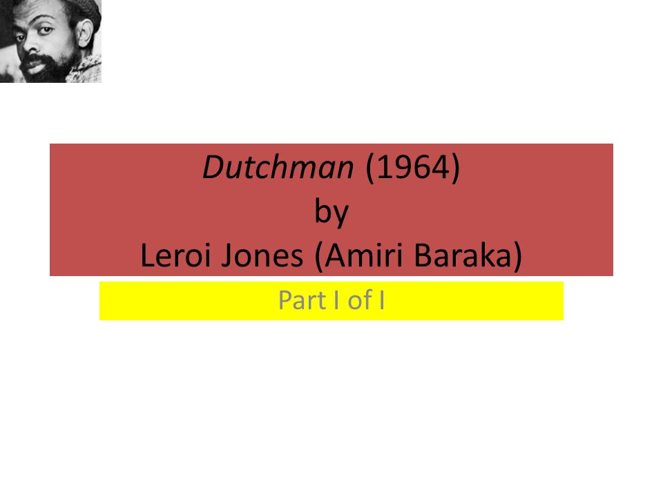 Dutchman (1964) by Leroi Jones (Amiri Baraka) Part I of I