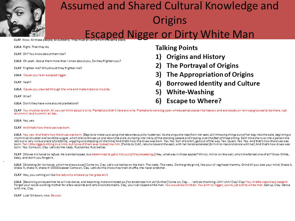 Assumed and Shared Cultural Knowledge and Origins Escaped Nigger or Dirty White Man CLAY Wow.
