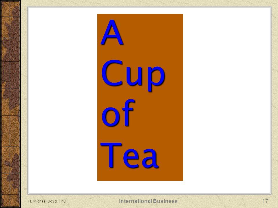 H. Michael Boyd, PhD International Business17 A Cup of Tea