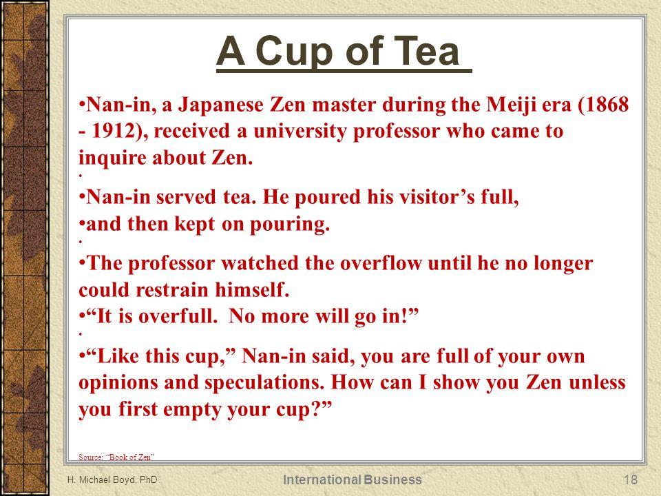 H. Michael Boyd, PhD International Business18 A Cup of Tea Nan-in, a Japanese Zen master during the Meiji era (1868 - 1912), received a university pro