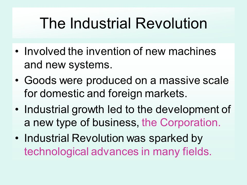 The Industrial Revolution Involved the invention of new machines and new systems. Goods were produced on a massive scale for domestic and foreign mark