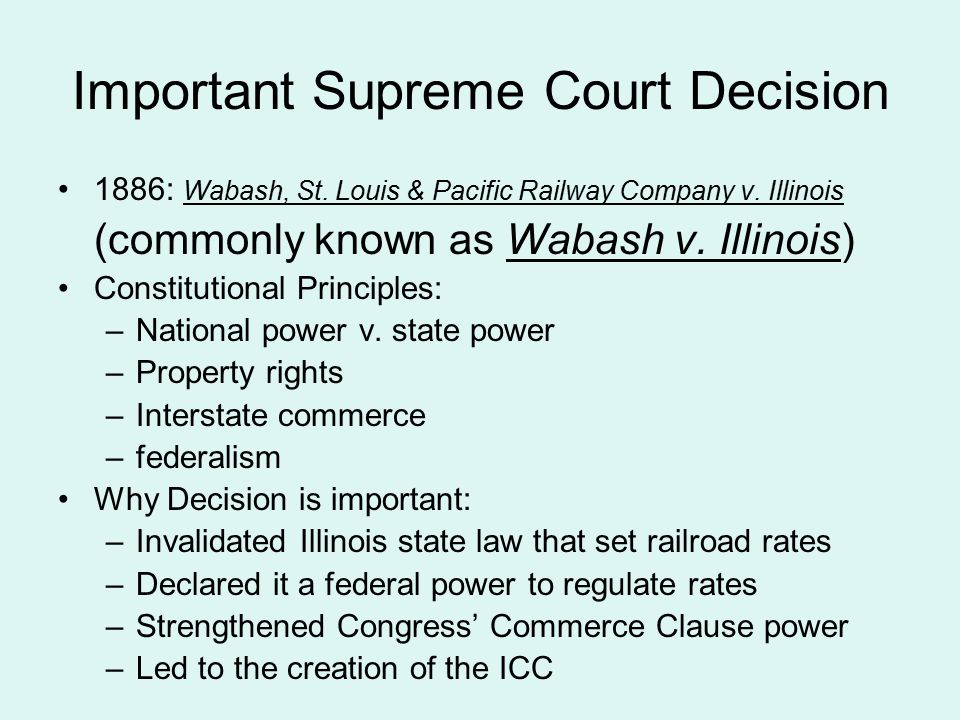 Important Supreme Court Decision 1886: Wabash, St. Louis & Pacific Railway Company v. Illinois (commonly known as Wabash v. Illinois) Constitutional P