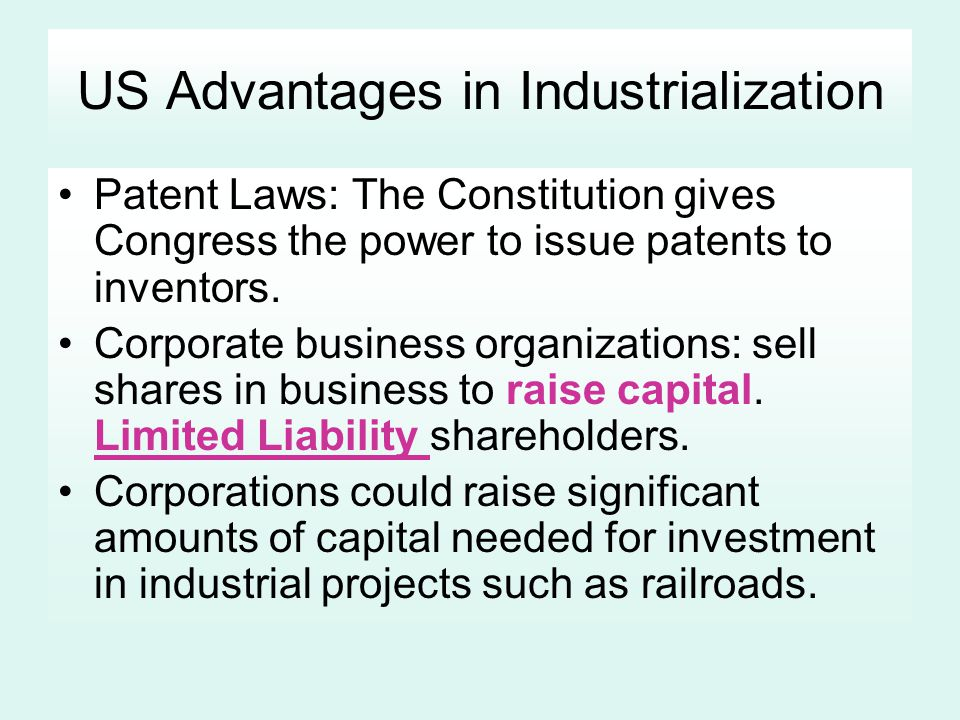 US Advantages in Industrialization Patent Laws: The Constitution gives Congress the power to issue patents to inventors. Corporate business organizati