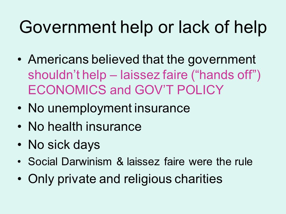 """Government help or lack of help Americans believed that the government shouldn't help – laissez faire (""""hands off"""") ECONOMICS and GOV'T POLICY No unem"""