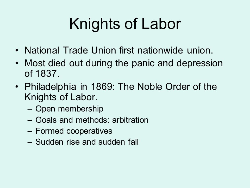Knights of Labor National Trade Union first nationwide union. Most died out during the panic and depression of 1837. Philadelphia in 1869: The Noble O