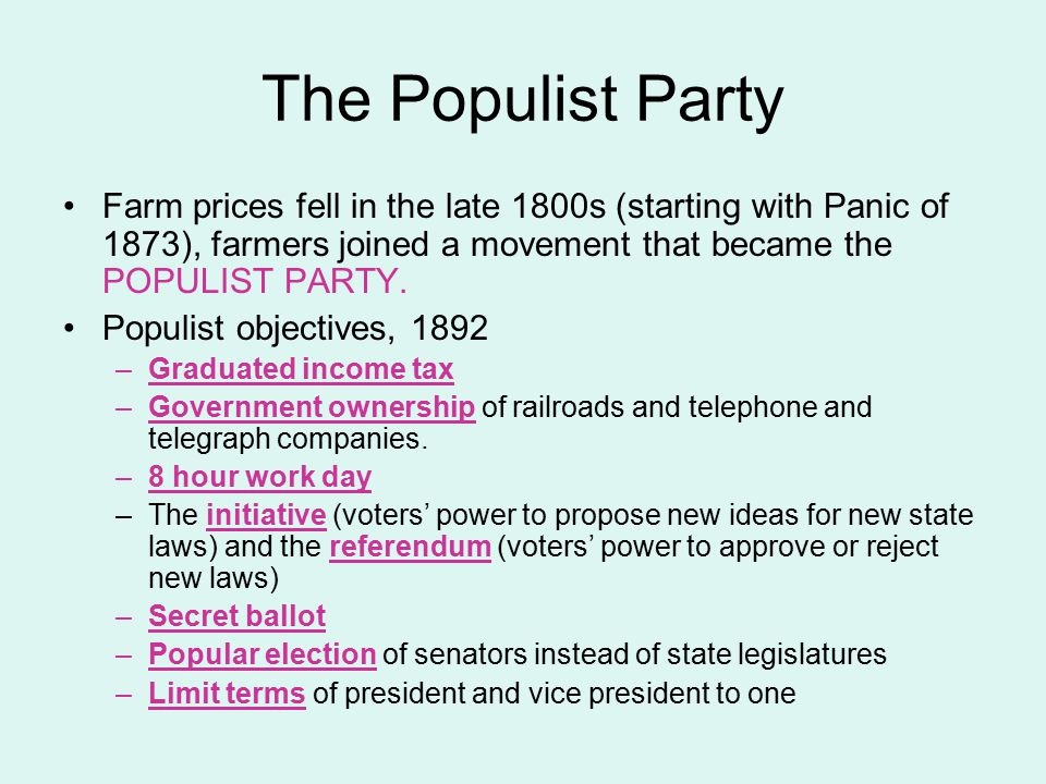 The Populist Party Farm prices fell in the late 1800s (starting with Panic of 1873), farmers joined a movement that became the POPULIST PARTY. Populis