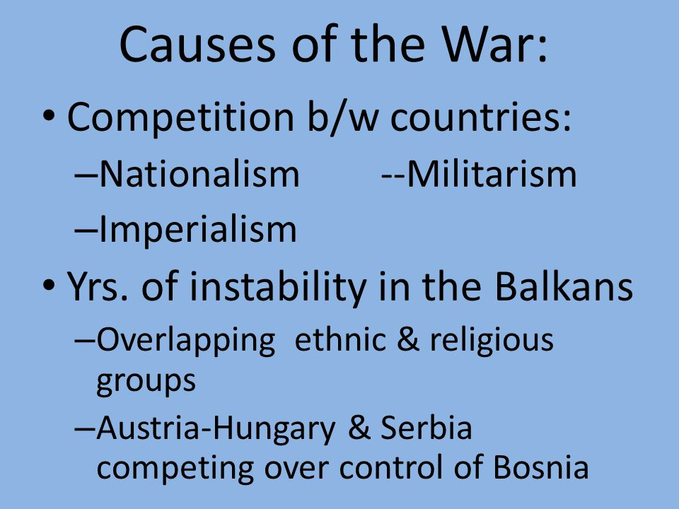 Objectives: Identify the causes of the war. Identify the major Alliances.