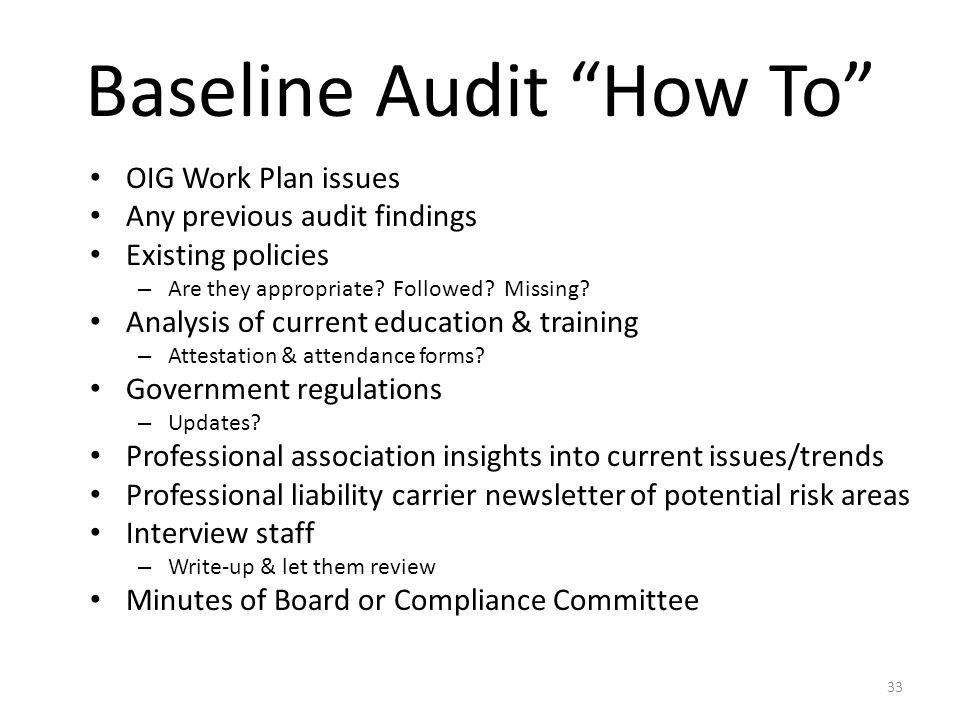 """Baseline Audit """"How To"""" OIG Work Plan issues Any previous audit findings Existing policies – Are they appropriate? Followed? Missing? Analysis of curr"""