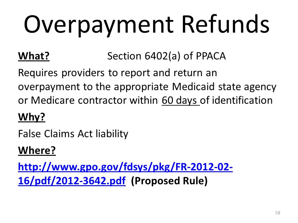 Overpayment Refunds What?Section 6402(a) of PPACA Requires providers to report and return an overpayment to the appropriate Medicaid state agency or M