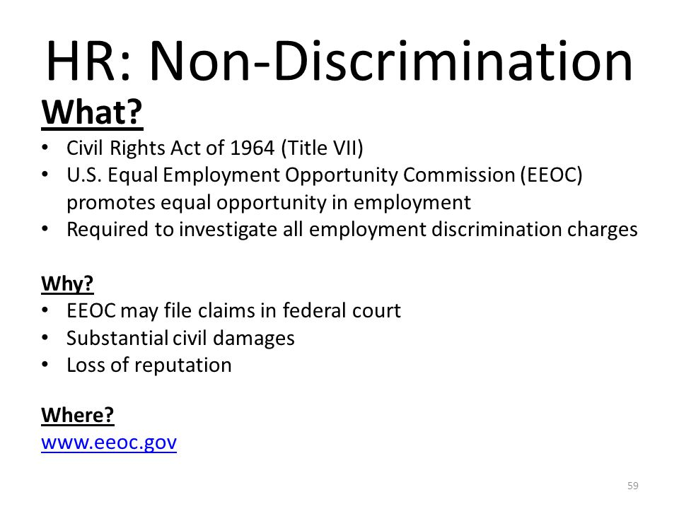 HR: Non-Discrimination What? Civil Rights Act of 1964 (Title VII) U.S. Equal Employment Opportunity Commission (EEOC) promotes equal opportunity in em