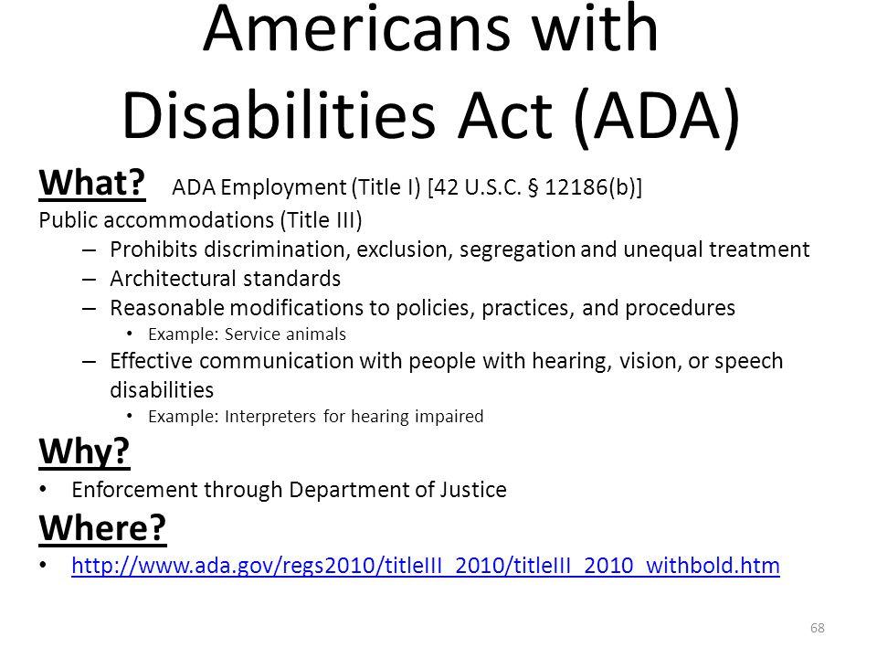 Americans with Disabilities Act (ADA) What? ADA Employment (Title I) [42 U.S.C. § 12186(b)] Public accommodations (Title III) – Prohibits discriminati