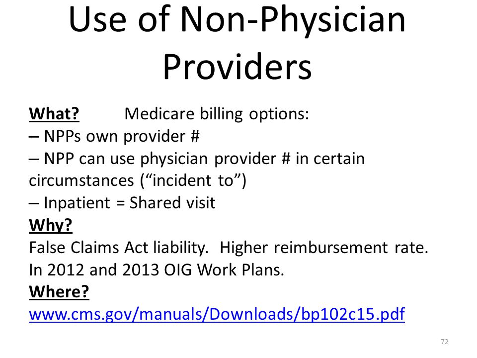 """Use of Non-Physician Providers What?Medicare billing options: – NPPs own provider # – NPP can use physician provider # in certain circumstances (""""inci"""