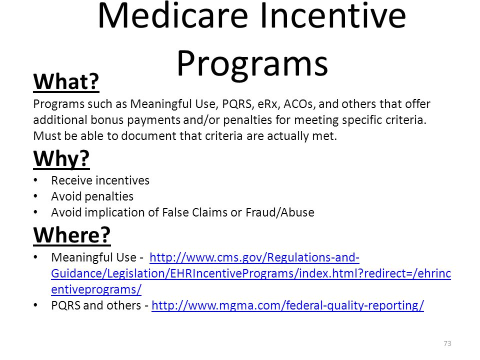 Medicare Incentive Programs What? Programs such as Meaningful Use, PQRS, eRx, ACOs, and others that offer additional bonus payments and/or penalties f