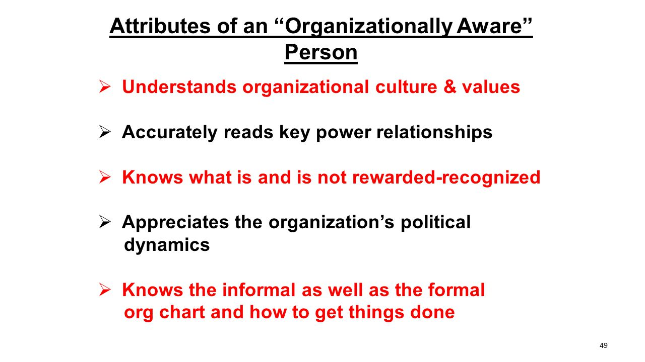"Attributes of an ""Organizationally Aware"" Person  Understands organizational culture & values  Accurately reads key power relationships  Knows what"