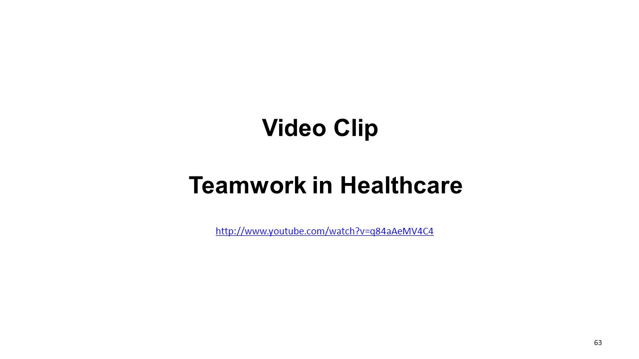 Video Clip Teamwork in Healthcare http://www.youtube.com/watch?v=q84aAeMV4C4 63