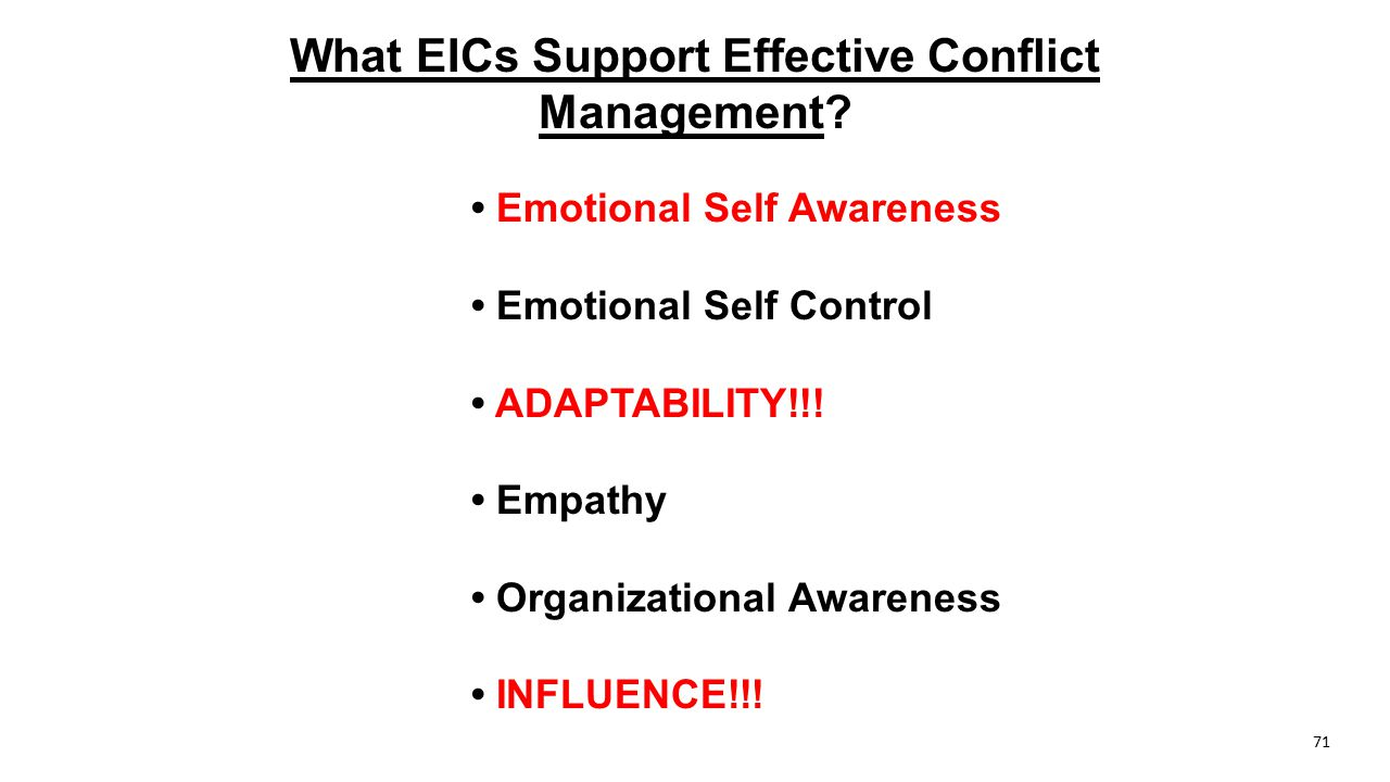 What EICs Support Effective Conflict Management? Emotional Self Awareness Emotional Self Control ADAPTABILITY!!! Empathy Organizational Awareness INFL