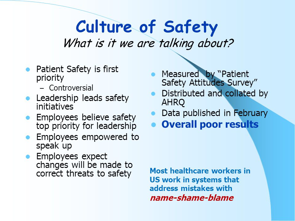 Just Culture A just culture recognizes that competent professionals make mistakes and acknowledges that even competent professionals will develop unhealthy norms (shortcuts, routine rule violations), but has zero tolerance for reckless behavior. (AHRQ website) There is a line in the sand between driving 75 in a 65 MPH zone versus 75 down Fifth Ave Who draws the line is the most critical question Dekker 2012