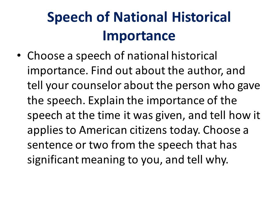 Speech of National Historical Importance Choose a speech of national historical importance. Find out about the author, and tell your counselor about t
