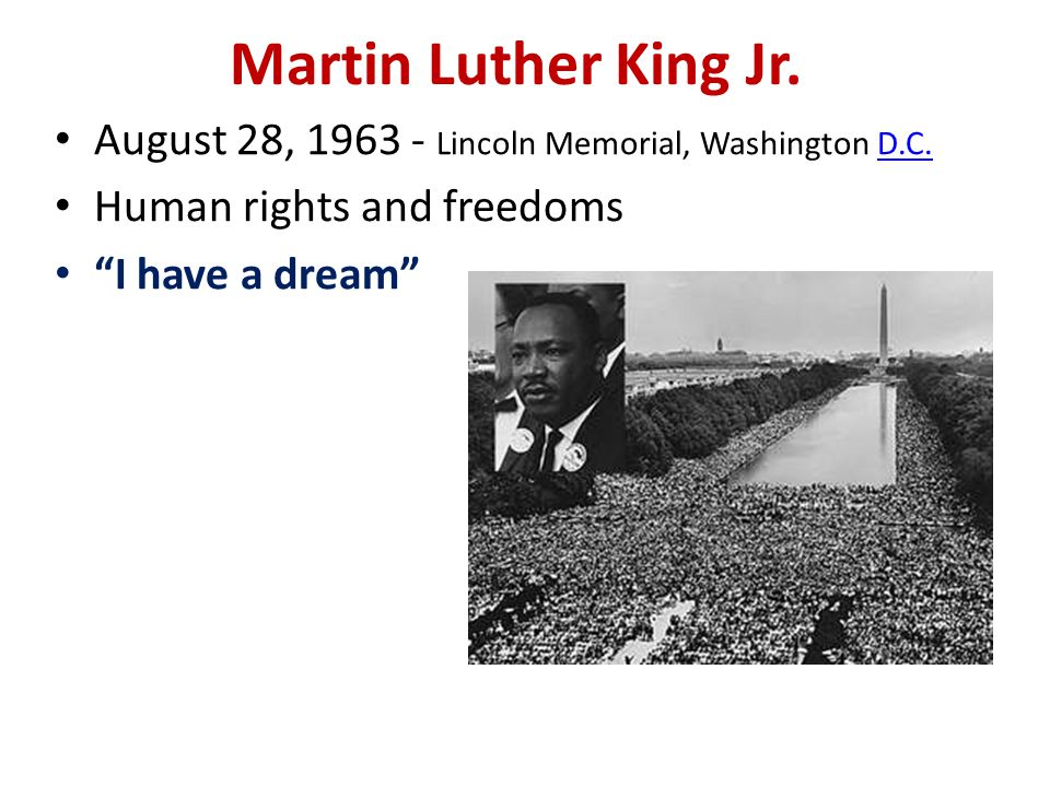 """Martin Luther King Jr. August 28, 1963 - Lincoln Memorial, Washington D.C.D.C. Human rights and freedoms """"I have a dream"""""""
