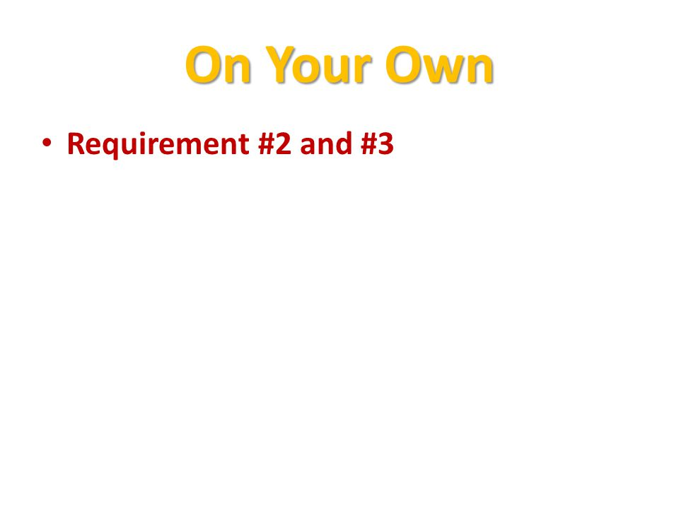 On Your Own Requirement #2 and #3