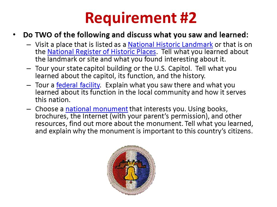 Requirement #2 Do TWO of the following and discuss what you saw and learned: – Visit a place that is listed as a National Historic Landmark or that is on the National Register of Historic Places.