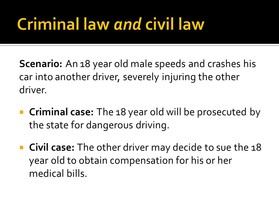 Scenario: An 18 year old male speeds and crashes his car into another driver, severely injuring the other driver.  Criminal case: The 18 year old wil