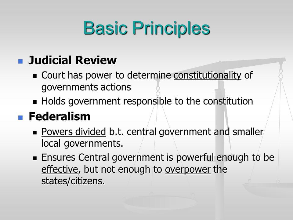 Basic Principles Judicial Review Judicial Review Court has power to determine constitutionality of governments actions Court has power to determine co