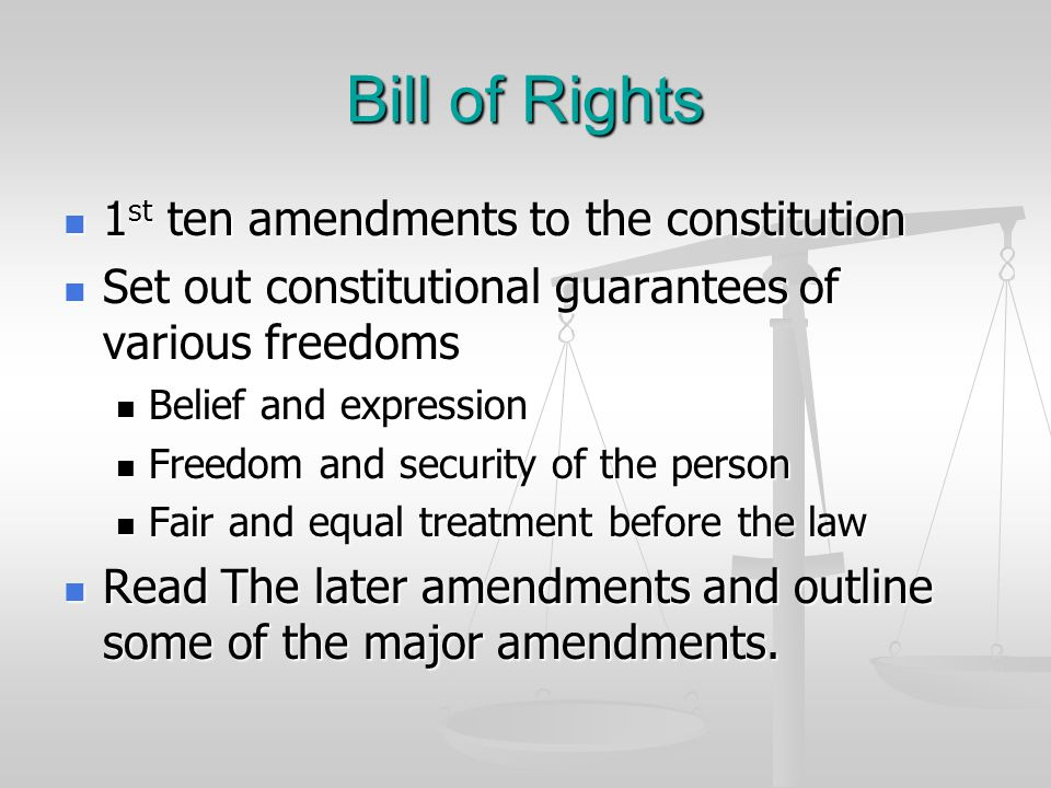 Bill of Rights 1 st ten amendments to the constitution 1 st ten amendments to the constitution Set out constitutional guarantees of various freedoms S