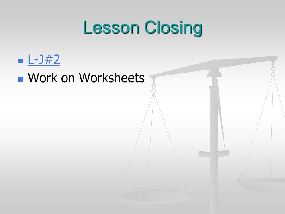 Lesson Closing L-J#2 L-J#2 L-J#2 Work on Worksheets Work on Worksheets