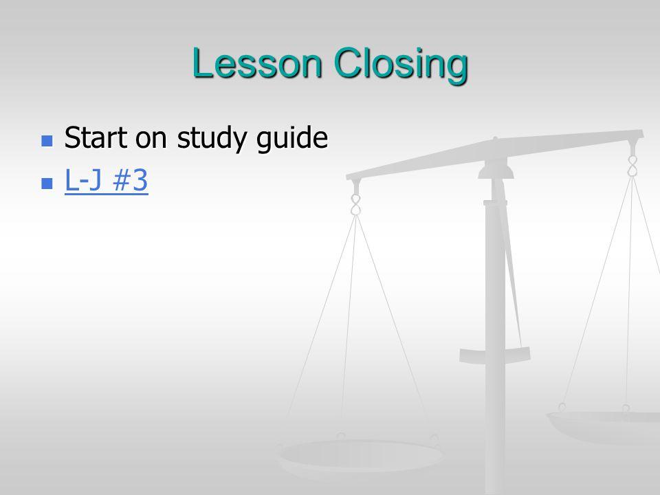 Lesson Closing Start on study guide Start on study guide L-J #3 L-J #3 L-J #3 L-J #3