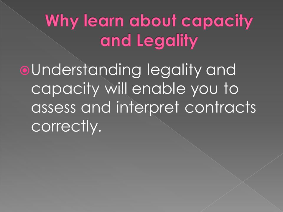  Understanding legality and capacity will enable you to assess and interpret contracts correctly.