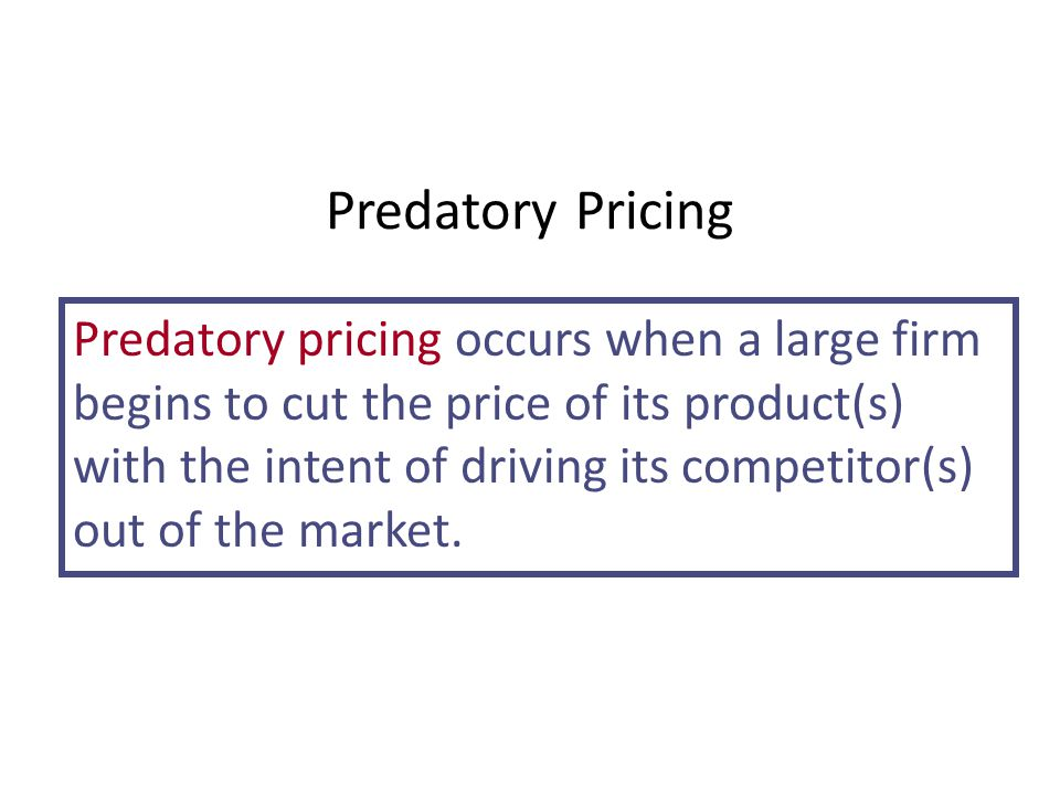 Predatory Pricing Predatory pricing occurs when a large firm begins to cut the price of its product(s) with the intent of driving its competitor(s) ou