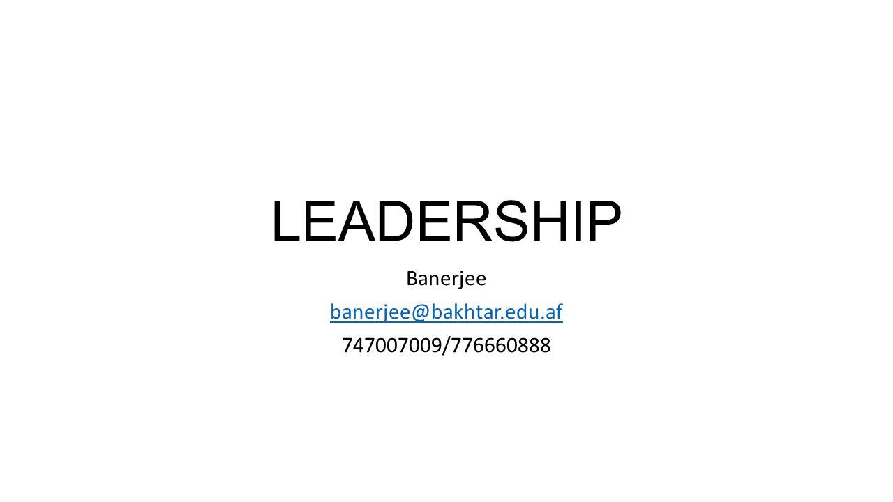 LEADERSHIP Banerjee banerjee@bakhtar.edu.af 747007009/776660888
