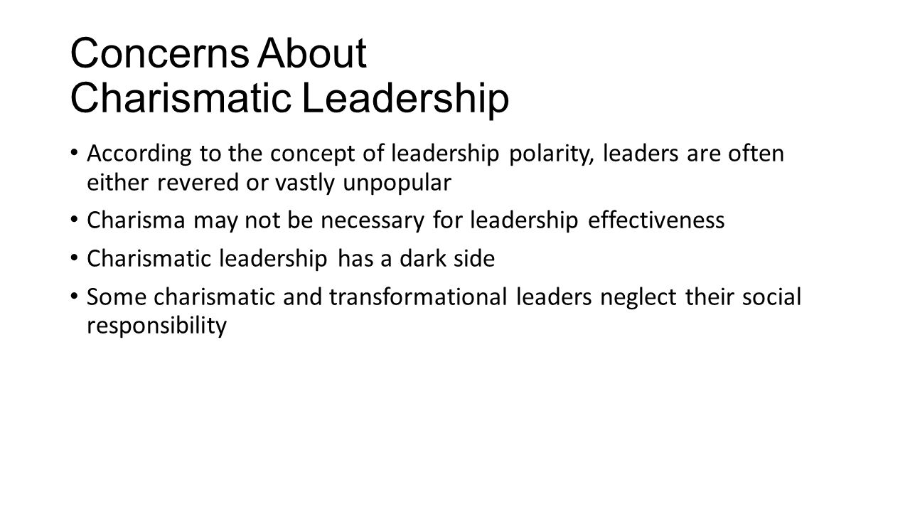 Concerns About Charismatic Leadership According to the concept of leadership polarity, leaders are often either revered or vastly unpopular Charisma m