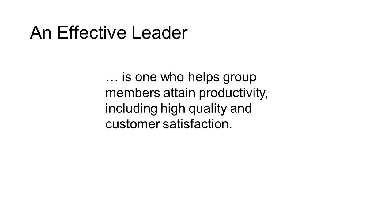 … is one who helps group members attain productivity, including high quality and customer satisfaction.