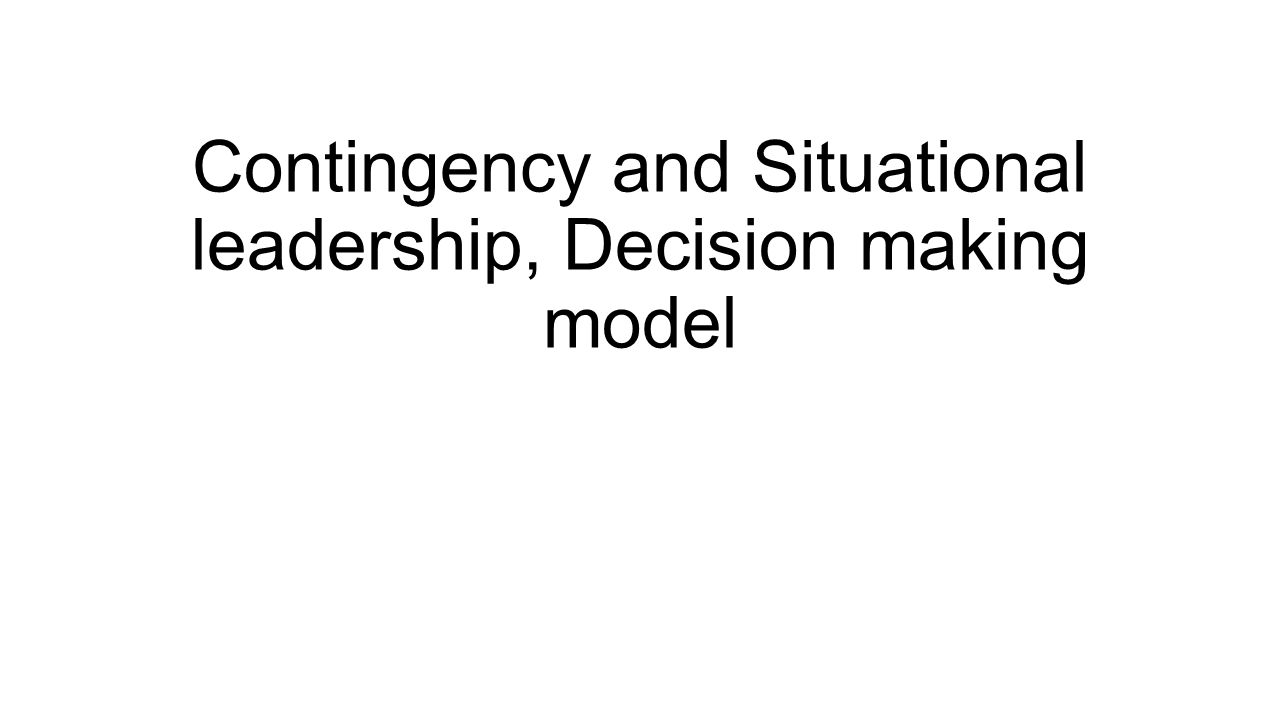Contingency and Situational leadership, Decision making model