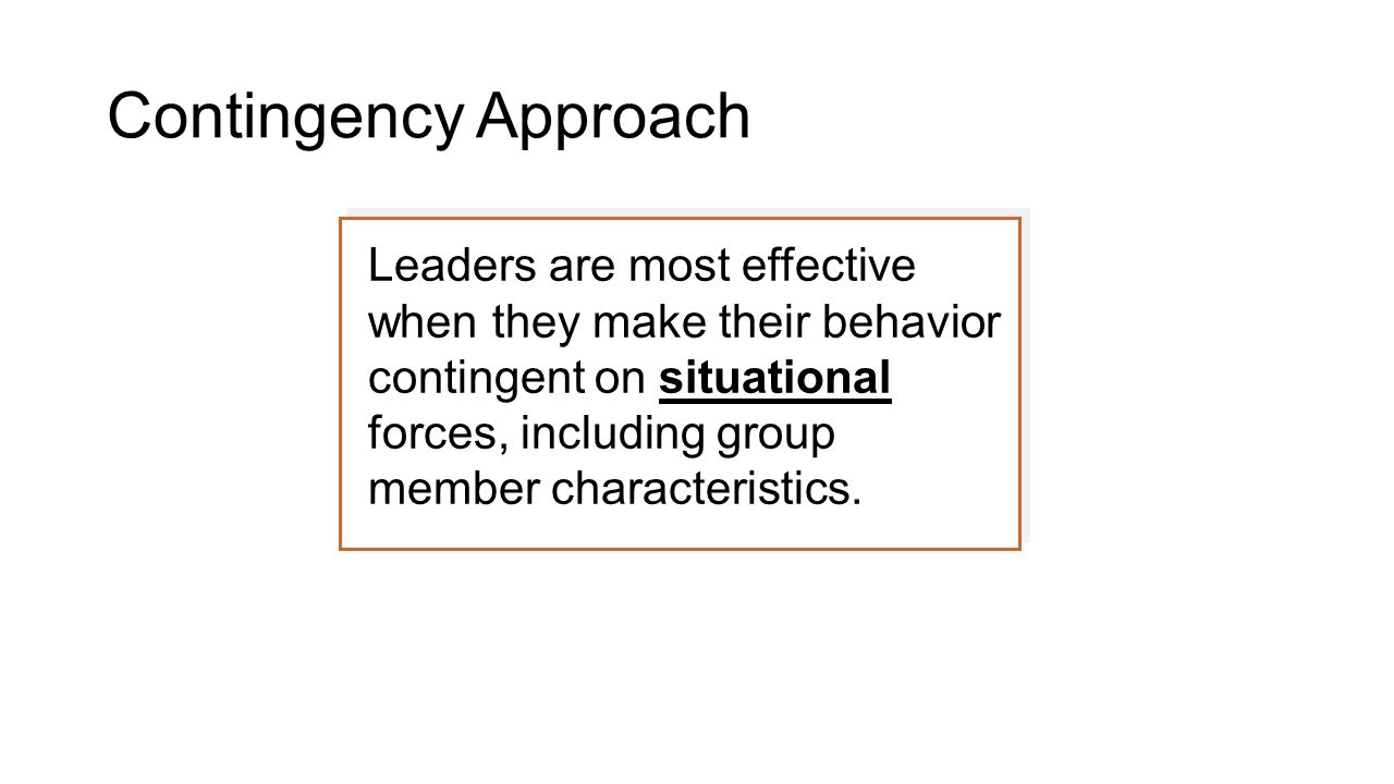Leaders are most effective when they make their behavior contingent on situational forces, including group member characteristics.
