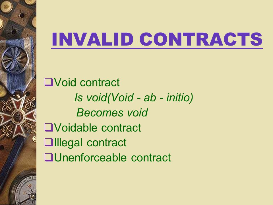 Invalid contract - In a contact if any one condition is not fulfilled.