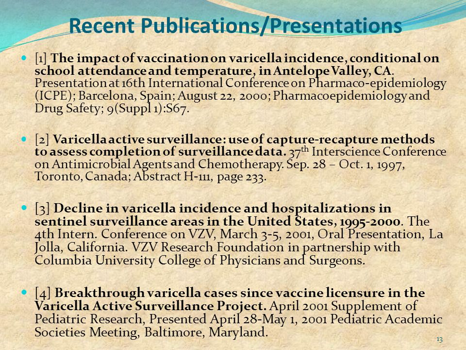 Recent Publications/Presentations [1] The impact of vaccination on varicella incidence, conditional on school attendance and temperature, in Antelope Valley, CA.