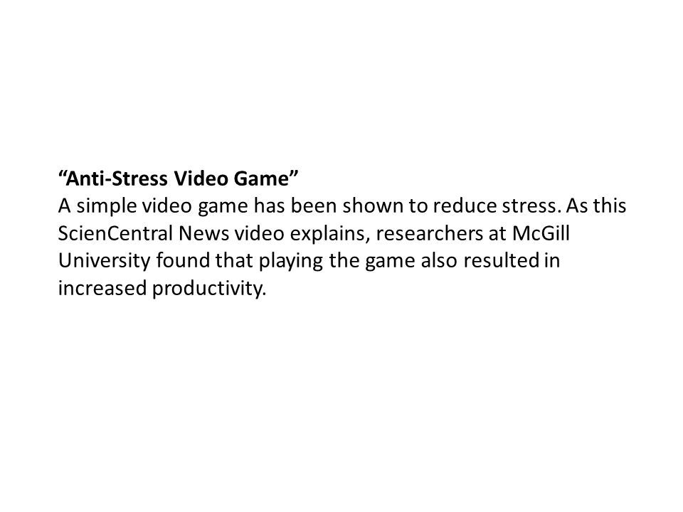 Anti-Stress Video Game A simple video game has been shown to reduce stress.